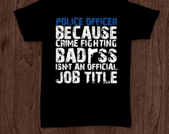 Police officer badass funny t-shirt tee shirt tshirt Christmas police officer cop law policeman policewoman sheriff father father's day fun