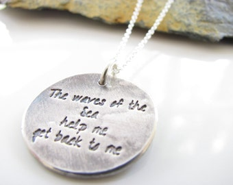 The Waves of the Sea help me get Back to me - Necklace - Hand Made from Fine Silver on a Sterling Chain - Made to Order