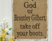 Brantley Gilbert, Take off your boots burlap country western sign with burlap rustic, BRANYLEY GILBERT Burlap Country Sign, Burlap Country