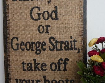 GEORGE STRAIT Rustic BURLAP ready to Hang Sign, Black Burlap sign Unless you're God or George Strait, vintage look, country signage, Burlap