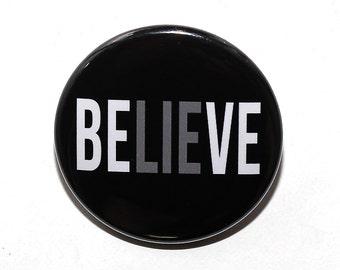 Believe Lie Inside- Pinback Button Badge 1 1/2 inch 1.5