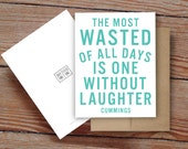 """Cummings Quote """"The Most Wasted of All Days is One Without Laughter"""" - Notecard"""