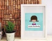 Create Fearlessly  - Girl With A Message - Printable PDF - Home Decor Wall Art