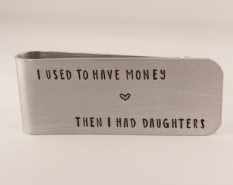 I used to have money then I had daughters - Custom, hand  Stamped Money Clip - Great father of the bride / father's day gift