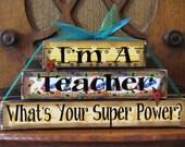 Teacher Gift, Teacher Sign, Teacher Appreciation Gift, End of Year Gift, I'm A Teacher What's Your Super Power Teacher Sign Word Blocks