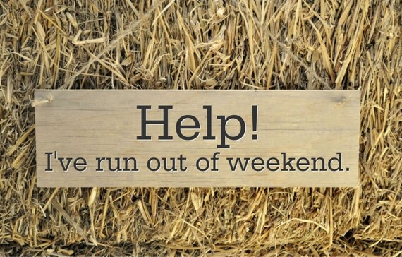 Rustic Plank Wood Sign Funny Humorous Sign Help I've Run Out Of Weekend