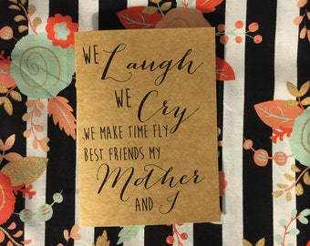 We laugh we cry we make time fly best friends my mother and I. Best friend. Mother. Love card. Mom. Friends forver.