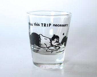 """Vintage Shot Glass- 1950s """"Was This Trip Necessary?"""" Novelty Shot Glass!"""