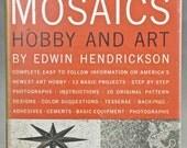 Mid-Century Modern -  MOSAICS: HOBBY and ART by Edwin Hendrickson, Vintage How-To Illustrated Hard Back, Dust Jacket, 1957