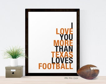 Texas Sign, Texas Decor, Texas Longhorn Football Poster, Wall Art, I Love You More Than Texas Loves Football