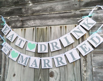 EAT DRINK and be MARRIED Banner - Wedding Decorations - Bridal Shower decor - Couples Shower Decor- Your Color choices