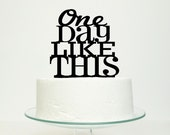 Wedding Cake Topper 'One Day Like This' -  Choose Color
