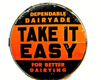 vintage metal sign--- Take It Easy --Dependable Dairyade