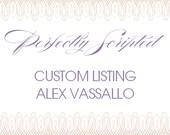 CUSTOM LISTING for Alex Vassallo