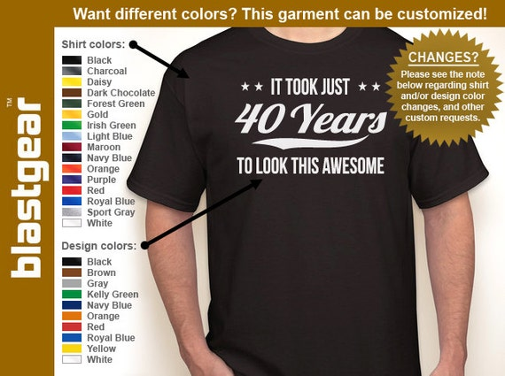 It Took Just 40 Years To Look This Awesome 40th Birthday T-shirt — Any color/Any size - Adult S, M, L, XL, 2XL, 3XL, 4XL, 5XL