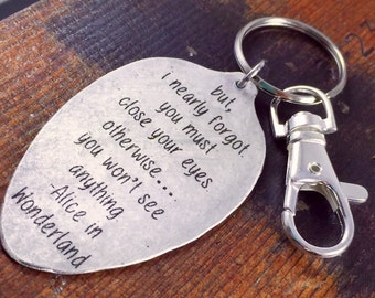 Alice in Wonderland Keychain, But I nearly forgot, you must close your eyes otherwise... you won't see anything, Inspirational keychain