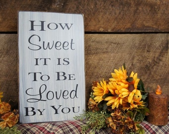 How Sweet It Is To Be Loved By You - Rustic Sign Distressed and Antiqued James Taylor, Love Gift, perfect for couples, are you in love?