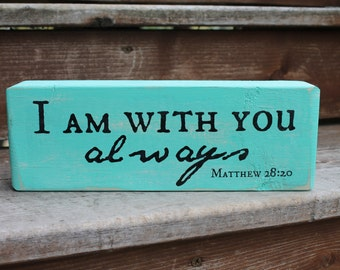 """Matthew 28:20, """"I am with you always."""" - Blessing Block - Wood Sign - Home Decor"""