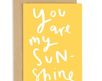 You Are My Sunshine Card - love card - handlettered card -  CC102