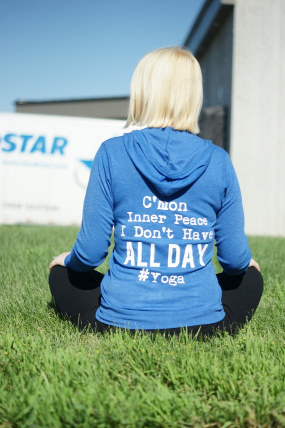 C'mon Inner Peace I Don't Have All Day #Yoga - Yoga Hoodie. Yoga Jacket. Yoga Zip Up. Yoga Sweatshirt. Yoga Sweater. Yoga Shirt.