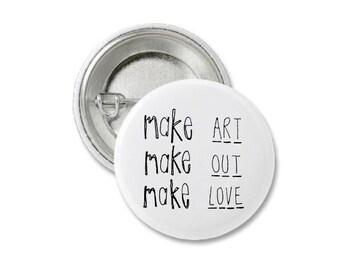Make Art, Out, Love Pin Badge.