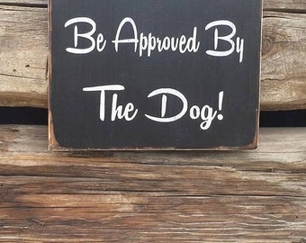 All visitors must be approved by the dog wood sign, front door sign, pet sign, humorous sign