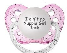 I Ain't No Yuppie Girl Jack! Pacifier - I Ain't No Yuppie Girl Jack Binky - Glitter Pacifier - Duck Dynasty Pacifier - Yuppie Girl Pacifier