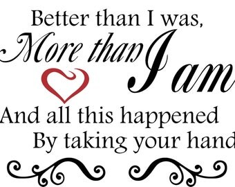Better than I was, More than I am - Vinyl wall decal