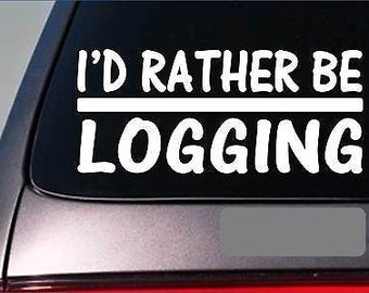 I'D Rather Be Logging *H704* 8 Inch Sticker Decal Chainsaw Logger Axe