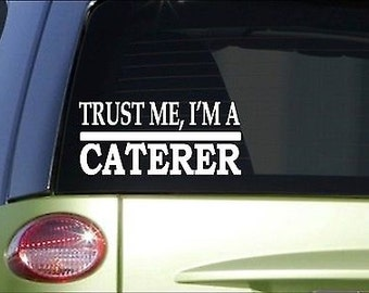 Trust Me Caterer *H487* 8 Inch Sticker Decal Cater Catering Food Chef Cook