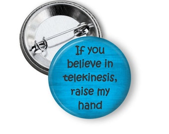 "If you believe in telekinesis, raise my hand Pinback Button - 1.5"" Button Pin, Funny Humorous Quotes, Refrigerator Magnet,"