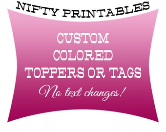 Custom Colored Toppers or Tags or Inserts