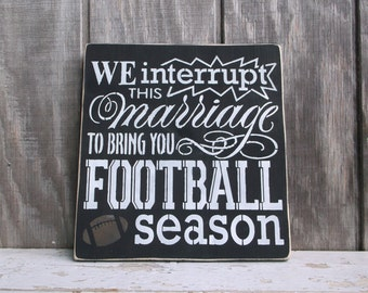 Football Sign We Interrupt This Marriage To Bring You Football Season Primitive Rustic Wooden Sign