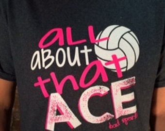 All About That Ace Volleyball t-shirt