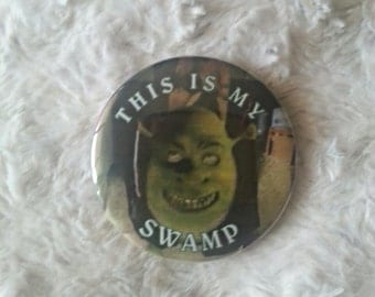 """Shrek, """"This is my swamp"""" Pin Back Button 2.25"""""""