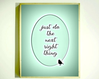 Just Do the NEXT RIGHT THING / Inspirational Print / Motivational Poster / Wall Quote / Classroom Poster / aa recovery / 12 Step Gifts