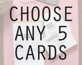Choose 5 - 5x7 Greeting Cards