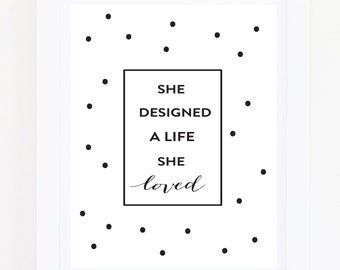 She designed a life she loved - Art Print - 8x10 inches - Download