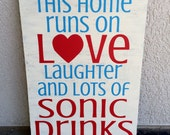 This Home Runs on Love, Laughter and Lots of Sonic Drinks - hand painted wooden sign