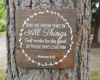 """Joyful Island Creations """"And we know that in all things god works for the good of those who love Him"""" wood sign, Romans 8:28"""