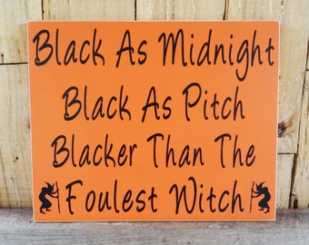 Black as Midnight, Black as Pitch, Blacker Than The Foulest Witch, Halloween Sign, Witch Sign, Sign for Halloween