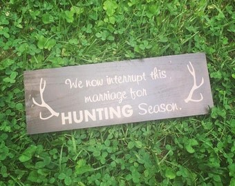 Hunting Sign, We Now Interrupt This Marriage For Hunting Season Wooden Sign - FREE custom colors