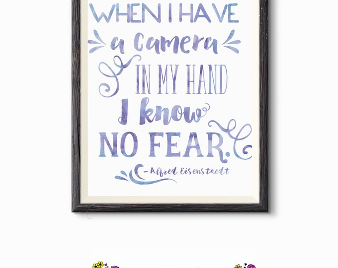 Printable Quote - Word Art - Wall Decor - When I Have A Camera In My Hand No Fear - Inspirational Quote- Photographer Gift - Printable