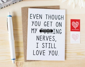Funny Anniversary Card - Honest Love Card - Valentine's Card - Birthday Card - Card for Spouse - Even Though You Get On My F-ing Nerves...