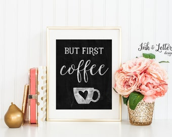 Coffee Kitchen Wall Decor - But First Coffee  - Coffee Wall Art - Coffee Sign - Chalkboard Printable - Instant Download - 8x10 and 5x7 Print