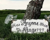HAS ANYONE seen the RINGS Sign, Vintage Wedding Sign, Ring Bearer Sign, Shabby Chic Wedding Sign, Rustic Wedding, Humorous Wedding Sign