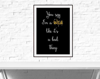 You say I'm a Witch like it's a bad thing, Witch Art, Halloween Decor, Witch Wall Art, YOU PRINT Art, DIY Printable, Halloween Printable