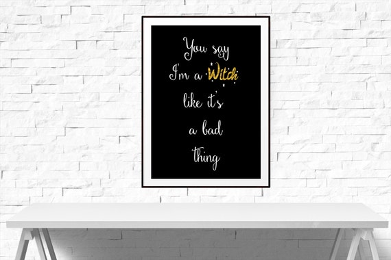 You say I'm a Witch like it's a bad thing, Witch Art, Halloween Decor, Witch Wall Art, Digital Print Art, Halloween Printable