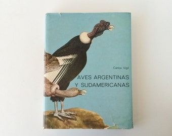 Vintage Illustrated Book in Spanish, Aves Argentinas y Sudamericanas Carlos Vigil, Birds of Argentina and South America First Ed Bird Book