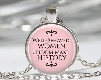 Well Behaved Women seldom make History Necklace or Key Ring, Women pendant, Well Behanved Women Jewelry